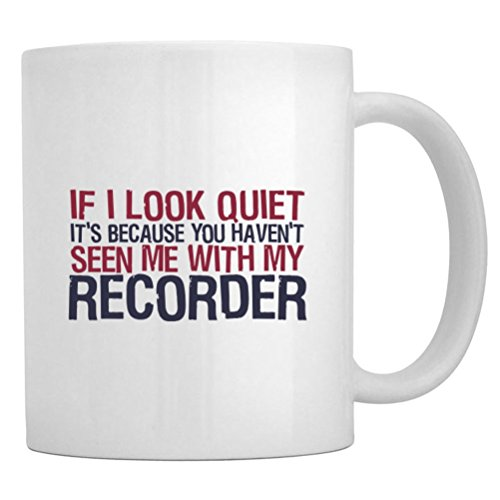 Teeburon If I Look Quiet It'S Because You Haven'T Seen Me With My Recorder Mug