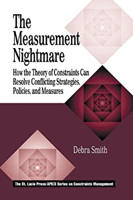 The Measurement Nightmare: How the Theory of Constraints Can Resolve Conflicting Strategies, Policies, and Measures (St. Lucie Press/Apics Series on Constraints Management,)