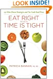 Eat Right When Time is Tight: 150 Slim-Down Strategies and No-Cook Food Fixes