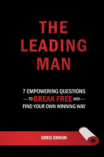 The Leading Man: 7 Empowering Questions To Break Free And Find Your Own Winning Way