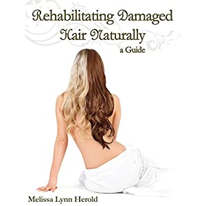Rehabilitating Damaged Hair Naturally: A Guide