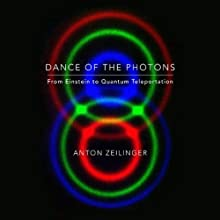 Dance of the Photons: From Einstein to Quantum Teleportation (       UNABRIDGED) by Anton Zeilinger Narrated by L. J. Ganser