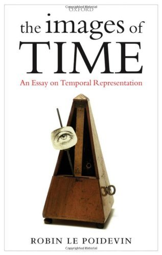Robin Le Poidevin - The Images of Time: An Essay on Temporal Representation: An Essay on Temporal Representation