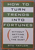 img - for How to Turn Trends Into Fortunes Without Getting Left in the Dust book / textbook / text book