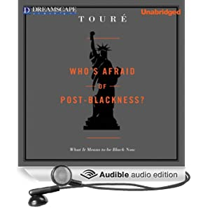 Who's Afraid of Post-Blackness: What It Means to Be Black Now