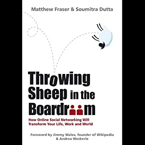 Throwing Sheep in the Boardroom: How Online Social Networking Will Transform Your Life, Work and World | [Matthew Fraser, Soumitra Dutta]