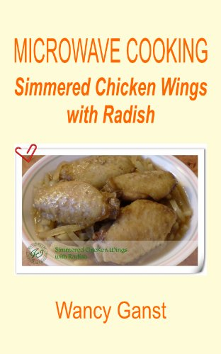 Microwave Cooking: Simmered Chicken Wings With Radish (Microwave Cooking - Poultry Book 6)