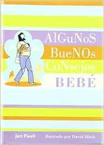 ALGUNOS BUENOS CONSEJOS - BEBE: FAULL JAN: 9788420553597: Amazon.com