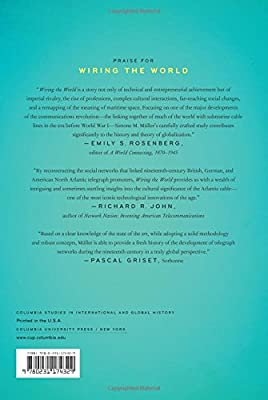 Wiring the World: The Social and Cultural Creation of Global Telegraph Networks (Columbia Studies in International and Global History)