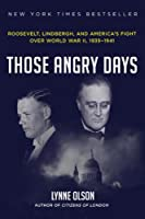 Those Angry Days: Roosevelt, Lindbergh, and America&#39;s Fight Over World War II, 1939-1941