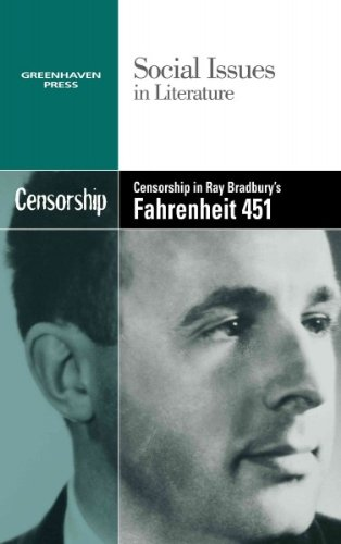 Censorship In Ray Bradburys Fahrenheit 451 (Social Issues In Literature) Censorship In Ray Bradburys Fahrenheit 451