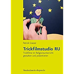 Trickfilmstudio RU: Trickfilme im Religionsunterricht gestalten und präsentieren. Mit Kopiervorlage