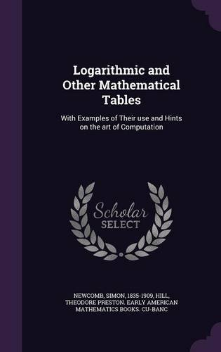 Logarithmic and Other Mathematical Tables: With Examples of Their use and Hints on the art of Computation