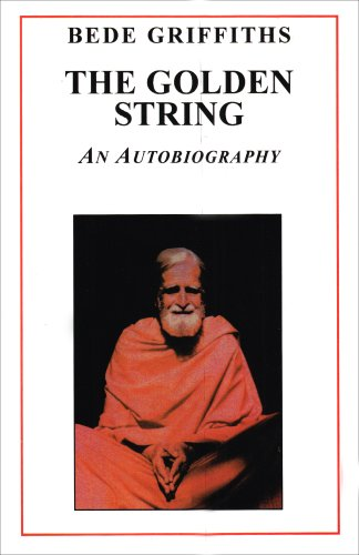The Golden String: An Autobiography, BEDE GRIFFITHS