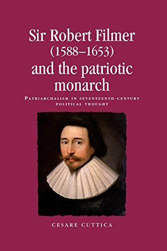 Sir Robert Filmer (1588-1653) and the patriotic monarch: Patriarchalism in seventeenth-century political thought (Politi