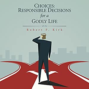 Choices: Responsible Decisions for a Godly Life Audiobook