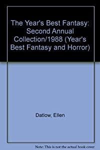 The Year's Best Fantasy: Second Annual Collection 1988 (Year's Best Fantasy and Horror) by Ellen Datlow and Terri Windling