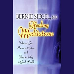 Healing Meditations: Enhance Your Immune System and Find the Key to Good Health | [Bernie Siegel]