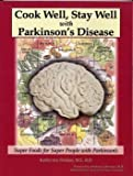 Cook Well, Stay Well with Parkinson's Disease - Super Foods for Super People with Parkinson's