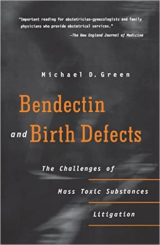 Bendectin and Birth Defects: The Challenges of Mass Toxic Substances Litigation written by Michael D. Green