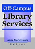 Off-Campus Library Services (0789013398) by Anne Marie Casey