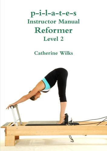 p-i-l-a-t-e-s Instructor Manual Reformer Level 2
