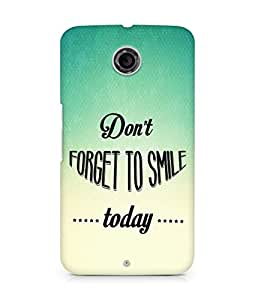 Amez Dont forget to Smile Today Back Cover For Motorola Nexus 6