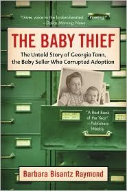 Baby Thief: The Untold Story of Georgia Tann, the Baby Seller Who Corrupted Adoption by Barbara Bisantz Raymond