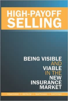 High-Payoff Selling: Being Visible And Viable In The New Insurance Market
