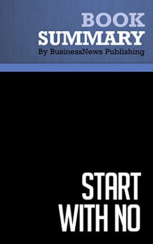 BusinessNews Publishing - Summary : Start With No - Jim Camp: The Negotiating Tools That The Pros Don't Want You To Know