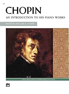 Chopin -- An Introduction To His Piano Works Alfred Masterwork Editions from Alfred Publishing Co., Inc.