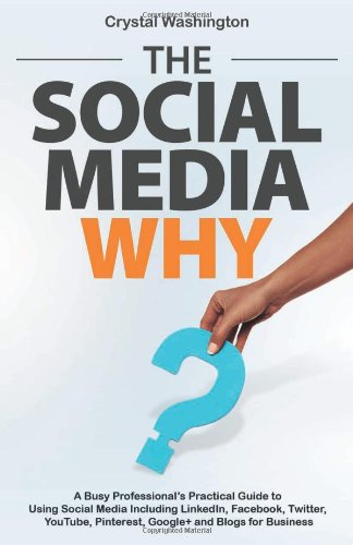The-Social-Media-WHY-A-Busy-Professionals-Practical-Guide-to-Using-Social-Media-Including-LinkedIn-Facebook-Twitter-YouTube-Pinterest-Google-and-Blogs-for-Business