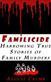 img - for Familicide: Harrowing True Stories of Family Murders book / textbook / text book