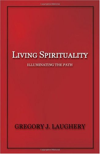 Living Spirituality: Illuminating the Path, Gregory, J. Laughery