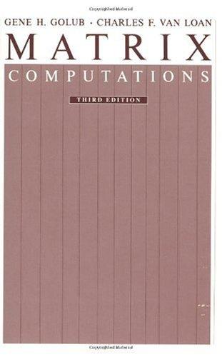 Matrix Computations (Johns Hopkins Series in the Mathematical Sciences)