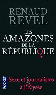 Les amazones de la République : sexe et journalistes à l'Elysée