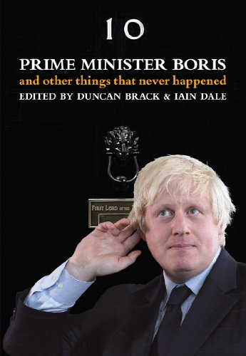 Prime Minister Boris and Other Things That Never Happened