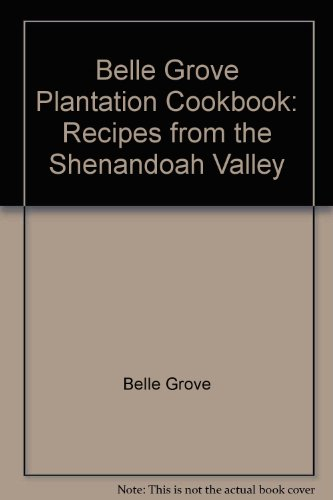 Belle Grove Plantation Cookbook: Recipes from the Shenandoah Valley
