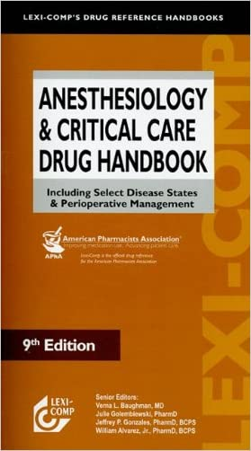 Anesthesiology & Critical Care Drug Handbook: Including Select Disease States & Perioperative Management written by Verna L. Baughman