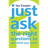Just Ask the Right Questions to Get What You Wantby Mr Ian Cooper