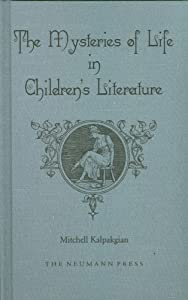 Mysteries of Life in Children's Literature Dr. Mitchell Kalpakgian