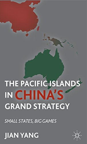 The Pacific Islands in China's Grand Strategy: Small States, Big Games