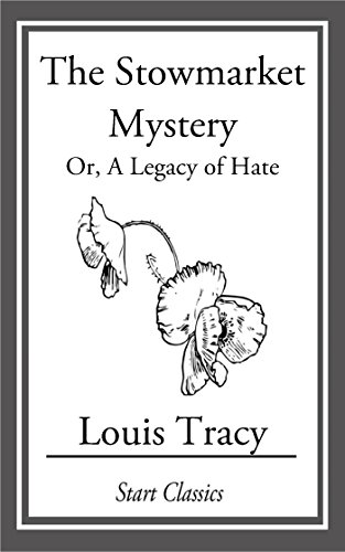 Louis Tracy (Gordon Holmes) - The Stowmarket Mystery: Or, A Legacy of Hate