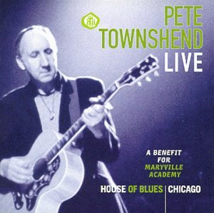 Pete Townshend Live: Live at the House of Blues Chicago/a Benefit for Maryvilleacademy