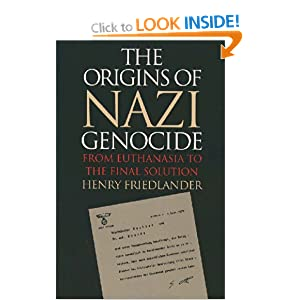 The Origins of Nazi Genocide: From Euthanasia to the Final Solution Henry Friedlander