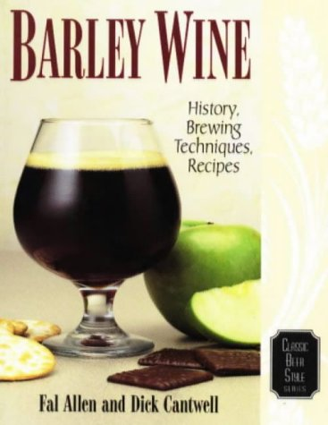 Barley Wine: History, Brewing Techniques, Recipes (Classic Beer Style Series, 11) by Fal Allen, Dick Cantwell