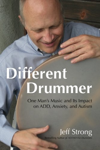 Different Drummer: One Man's Music and its Impact on ADD, Anxiety and Autism
