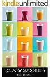 Smoothies: Smoothie Recipes: 100 Classy Smoothie Recipes: Smoothie Book: Weight Loss Smoothies-> Smoothies for Weight Loss: Green Smoothie Recipes: 10 ... Cleanse,10 Day Green Smoothie Cleanse)