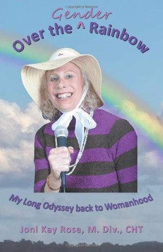 Over the Gender Rainbow: My Long Odyssey back to Womanhood