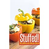 Stuffed! The Ultimate Recipe Guide - Over 30 Delicious & Best Selling Recipes ~ Jackson Crawford